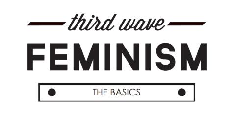 Third Wave Feminism: The basics